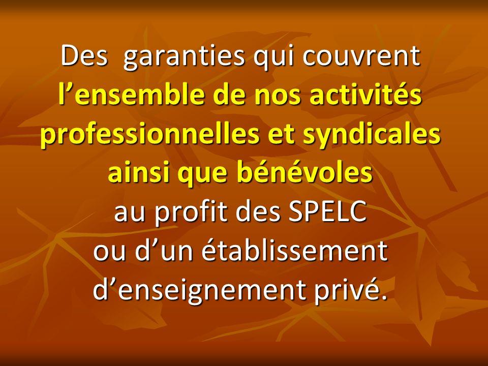 Des garanties qui couvrent lensemble de nos activités professionnelles et syndicales ainsi que bénévoles au profit des SPELC ou dun établissement dens
