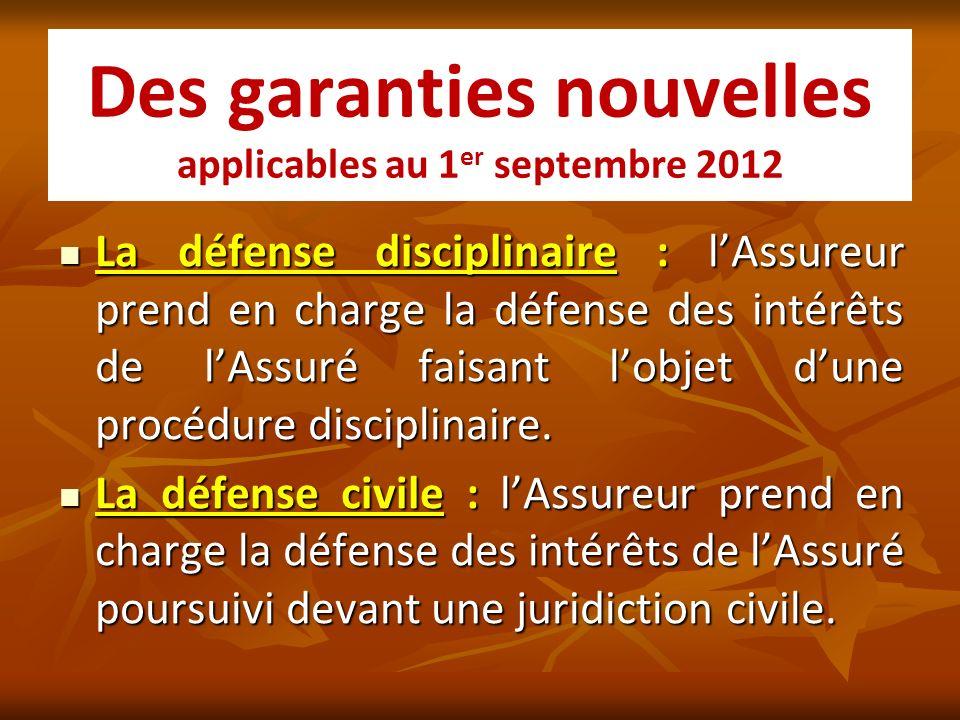 Des garanties nouvelles applicables au 1 er septembre 2012 La défense disciplinaire : lAssureur prend en charge la défense des intérêts de lAssuré fai
