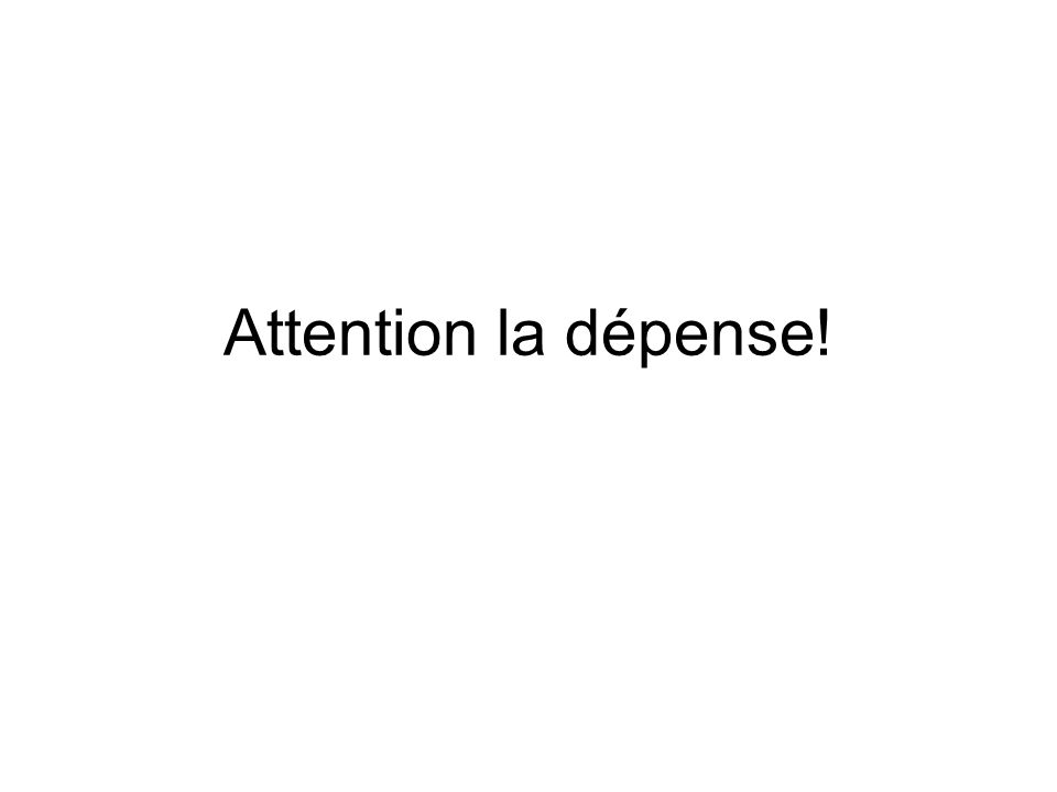 Attention la dépense!