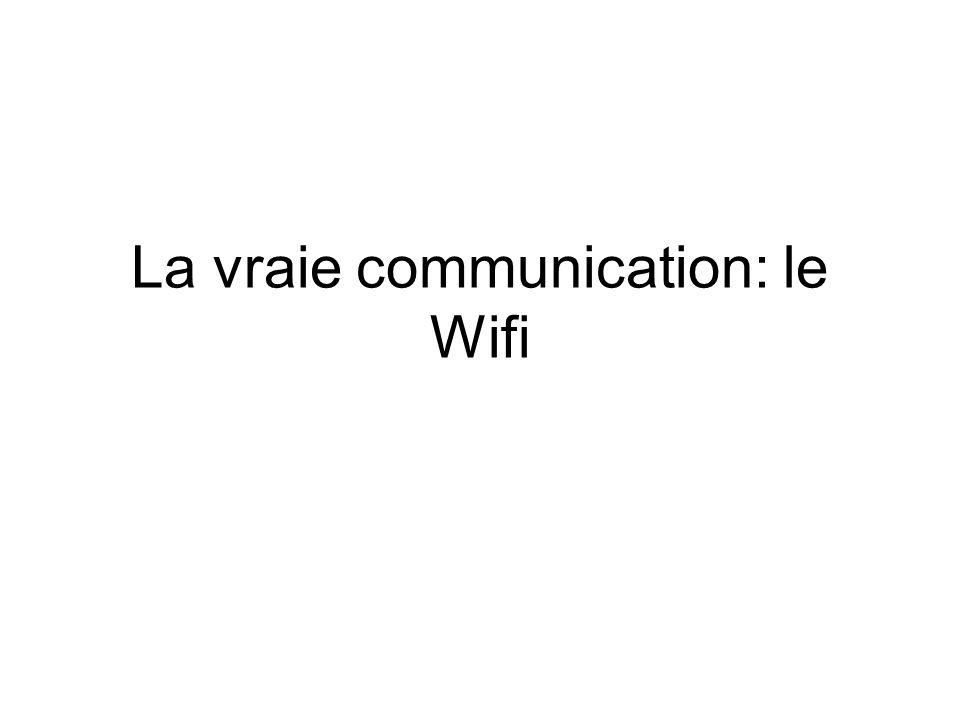 La vraie communication: le Wifi
