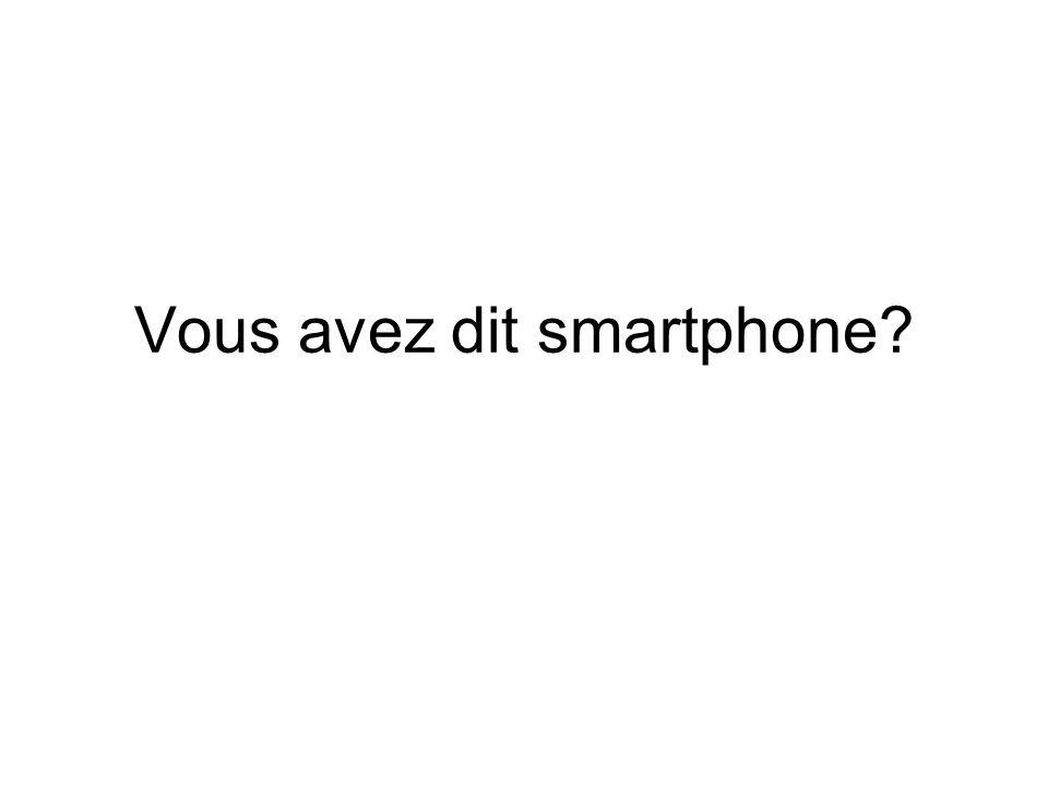Vous avez dit smartphone