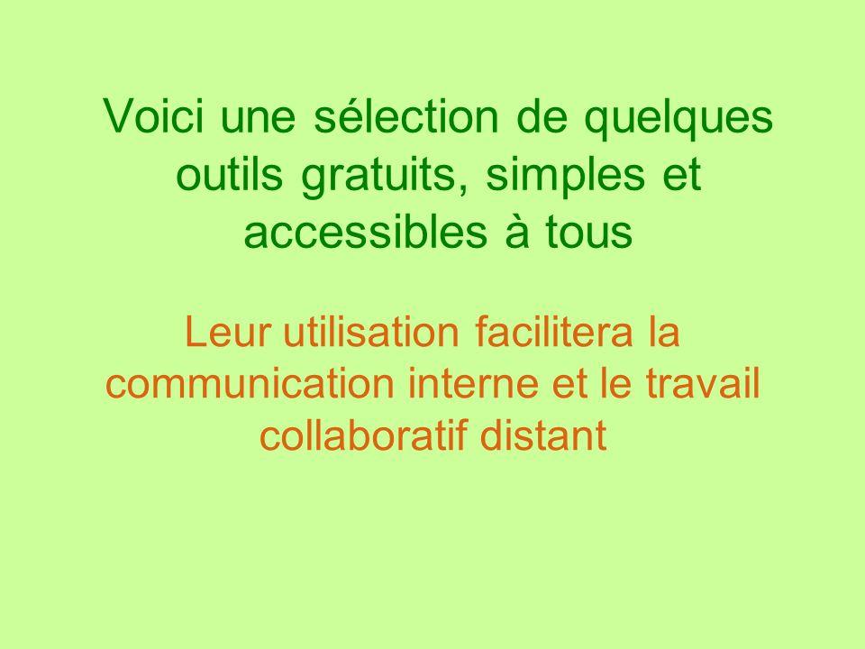Voici une sélection de quelques outils gratuits, simples et accessibles à tous Leur utilisation facilitera la communication interne et le travail coll