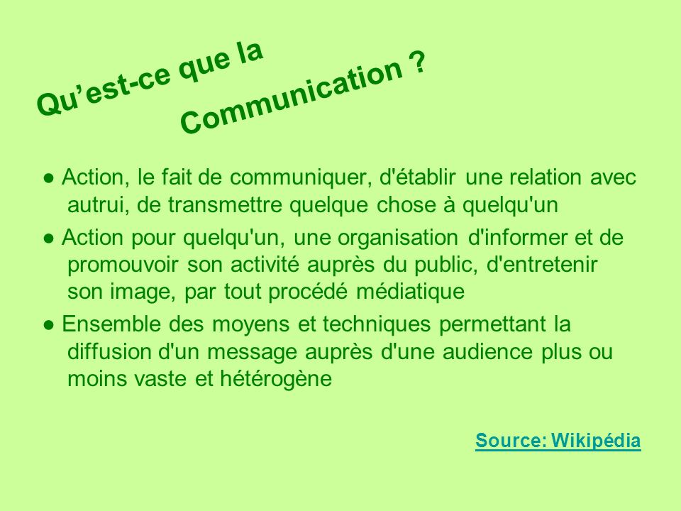 Action, le fait de communiquer, d'établir une relation avec autrui, de transmettre quelque chose à quelqu'un Action pour quelqu'un, une organisation d