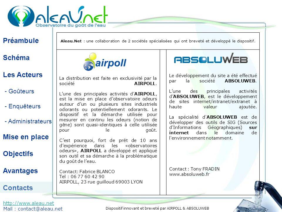 Dispositif innovant et breveté par AIRPOLL & ABSOLUWEB Préambule Schéma Les Acteurs - Goûteurs - Enquêteurs - Administrateurs Mise en place Objectifs Avantages Contacts http://www.aleau.net Mail : contact@aleau.net Comment est né Aleau.net.
