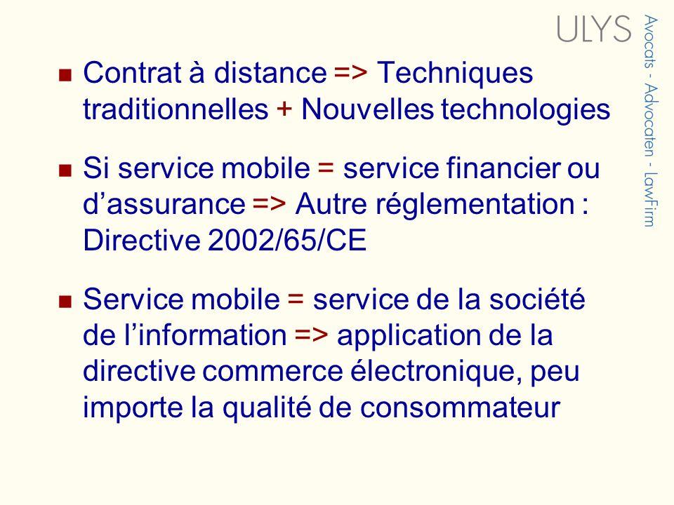 Contrat à distance => Techniques traditionnelles + Nouvelles technologies Si service mobile = service financier ou dassurance => Autre réglementation