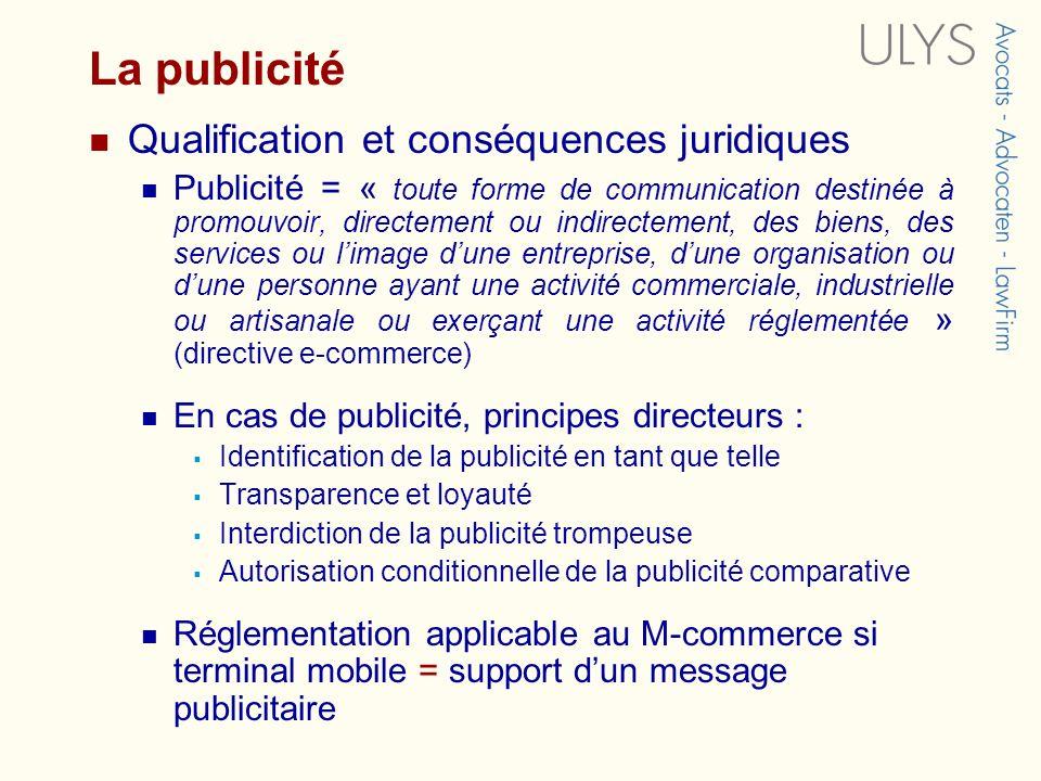 La publicité Qualification et conséquences juridiques Publicité = « toute forme de communication destinée à promouvoir, directement ou indirectement,
