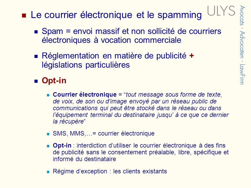 Le courrier électronique et le spamming Spam = envoi massif et non sollicité de courriers électroniques à vocation commerciale Réglementation en matiè