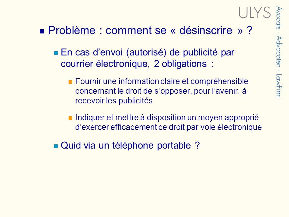 Problème : comment se « désinscrire » ? En cas denvoi (autorisé) de publicité par courrier électronique, 2 obligations : Fournir une information clair