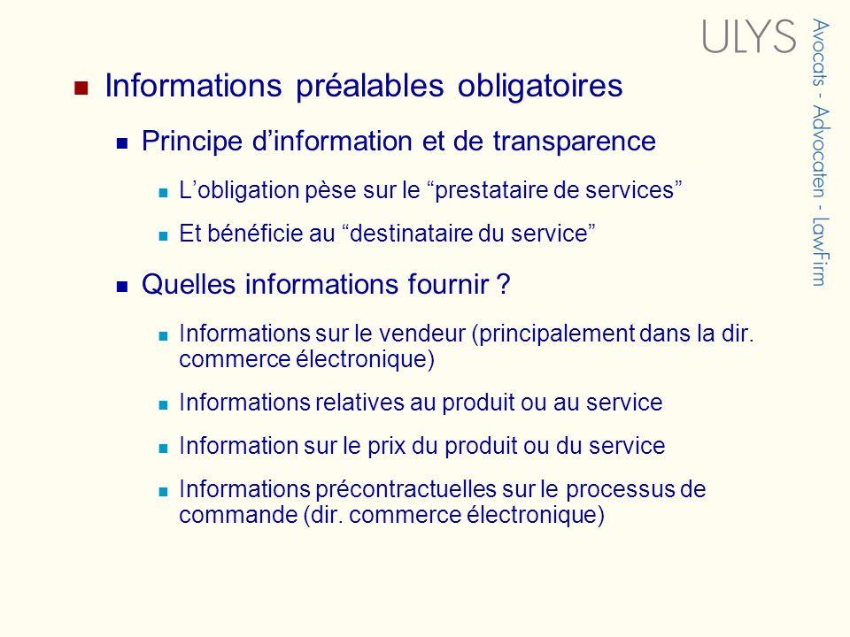 Informations préalables obligatoires Principe dinformation et de transparence Lobligation pèse sur le prestataire de services Et bénéficie au destinat