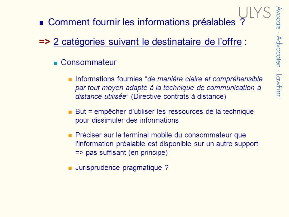 Comment fournir les informations préalables ? => 2 catégories suivant le destinataire de loffre : Consommateur Informations fournies de manière claire