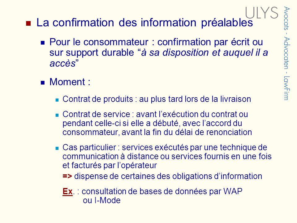 La confirmation des information préalables Pour le consommateur : confirmation par écrit ou sur support durable à sa disposition et auquel il a accès