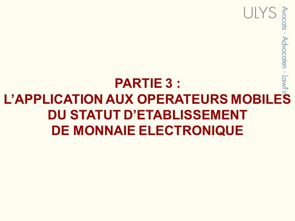PARTIE 3 : LAPPLICATION AUX OPERATEURS MOBILES DU STATUT DETABLISSEMENT DE MONNAIE ELECTRONIQUE