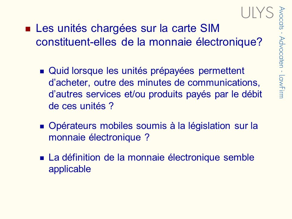 Les unités chargées sur la carte SIM constituent-elles de la monnaie électronique? Quid lorsque les unités prépayées permettent dacheter, outre des mi