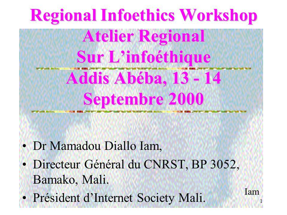Iam 1 Regional Infoethics Workshop Atelier Regional Sur Linfoéthique Addis Abéba, 13 - 14 Septembre 2000 Dr Mamadou Diallo Iam, Directeur Général du CNRST, BP 3052, Bamako, Mali.