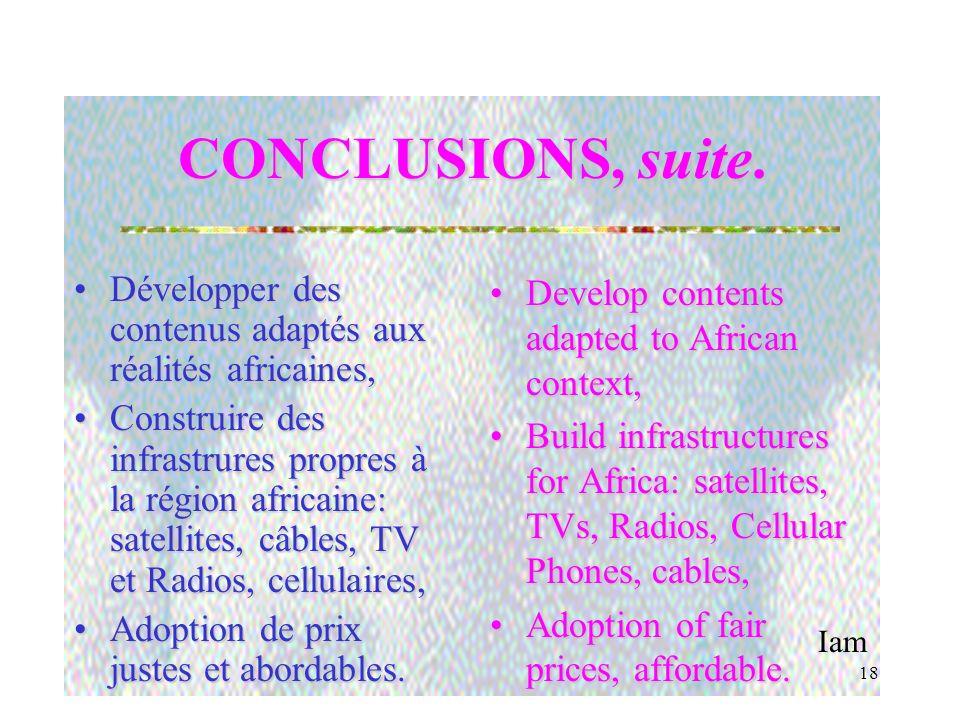 Iam 17 CONCLUSIONS. Pour les pays africainsPour les pays africains –Politique et stratégie nationales à définir, –Infrastrucures, –Infoculture, –Educa