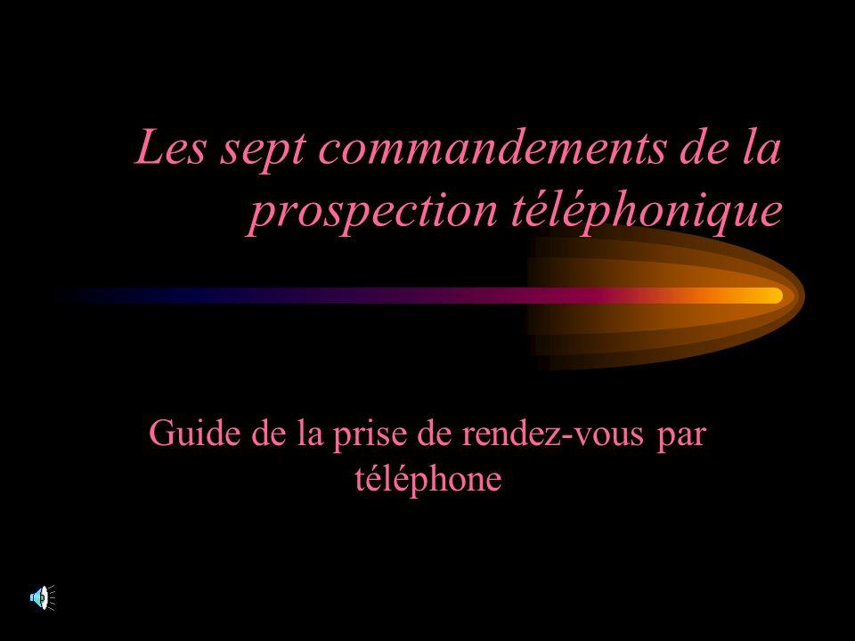 Les sept commandements de la prospection téléphonique Guide de la prise de rendez-vous par téléphone
