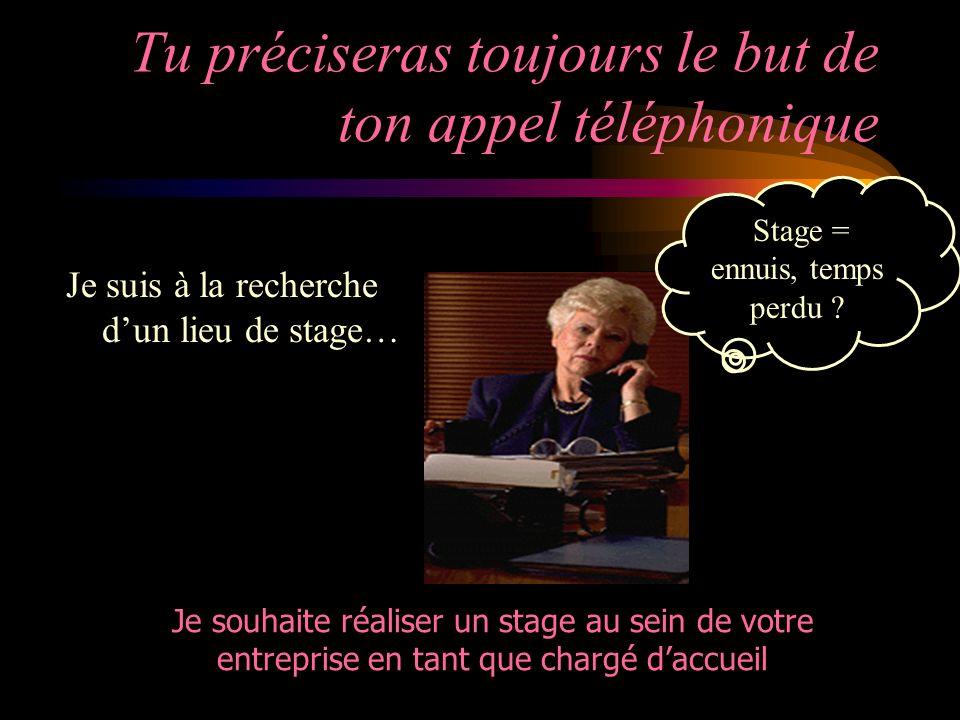 Tu préciseras toujours le but de ton appel téléphonique Je suis à la recherche dun lieu de stage… Stage = ennuis, temps perdu .