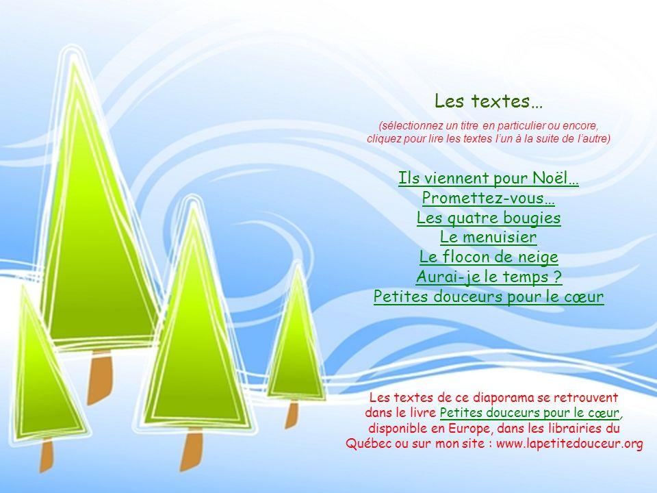 Les textes… (sélectionnez un titre en particulier ou encore, cliquez pour lire les textes lun à la suite de lautre) Ils viennent pour Noël… Promettez-vous… Les quatre bougies Le menuisier Le flocon de neige Aurai-je le temps .