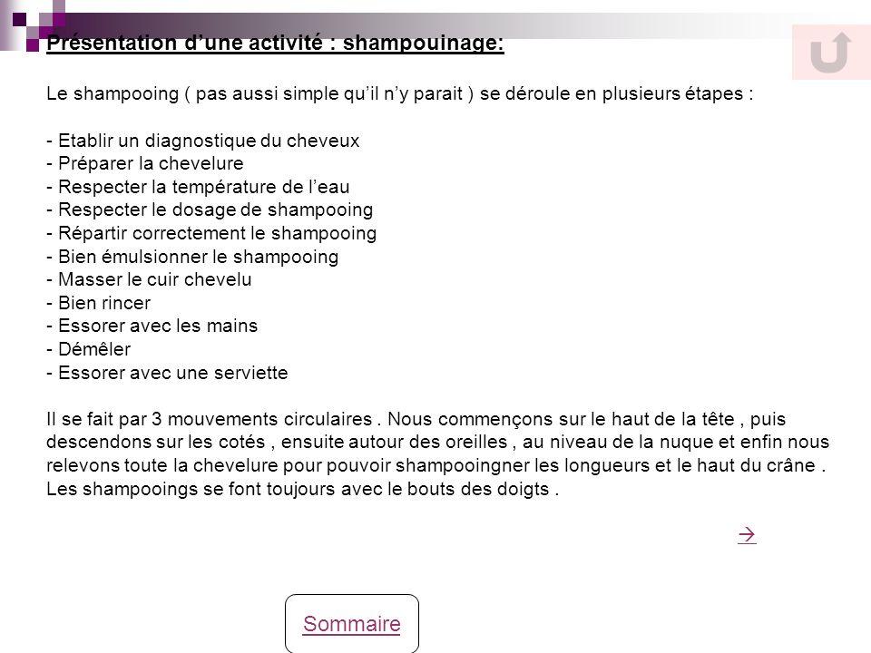 Présentation dune activité : shampouinage: Le shampooing ( pas aussi simple quil ny parait ) se déroule en plusieurs étapes : - Etablir un diagnostiqu