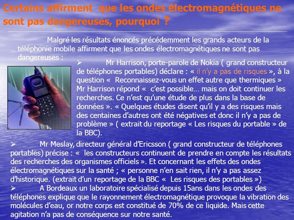 Certains affirment que les ondes électromagnétiques ne sont pas dangereuses, pourquoi ? Mr Meslay, directeur général dEricsson ( grand constructeur de