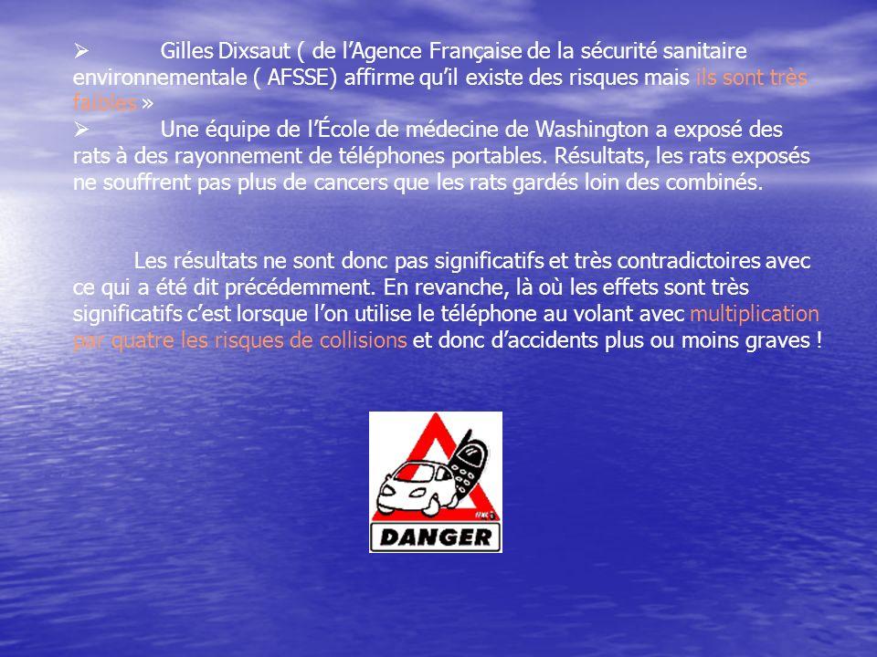 Gilles Dixsaut ( de lAgence Française de la sécurité sanitaire environnementale ( AFSSE) affirme quil existe des risques mais ils sont très faibles » Une équipe de lÉcole de médecine de Washington a exposé des rats à des rayonnement de téléphones portables.