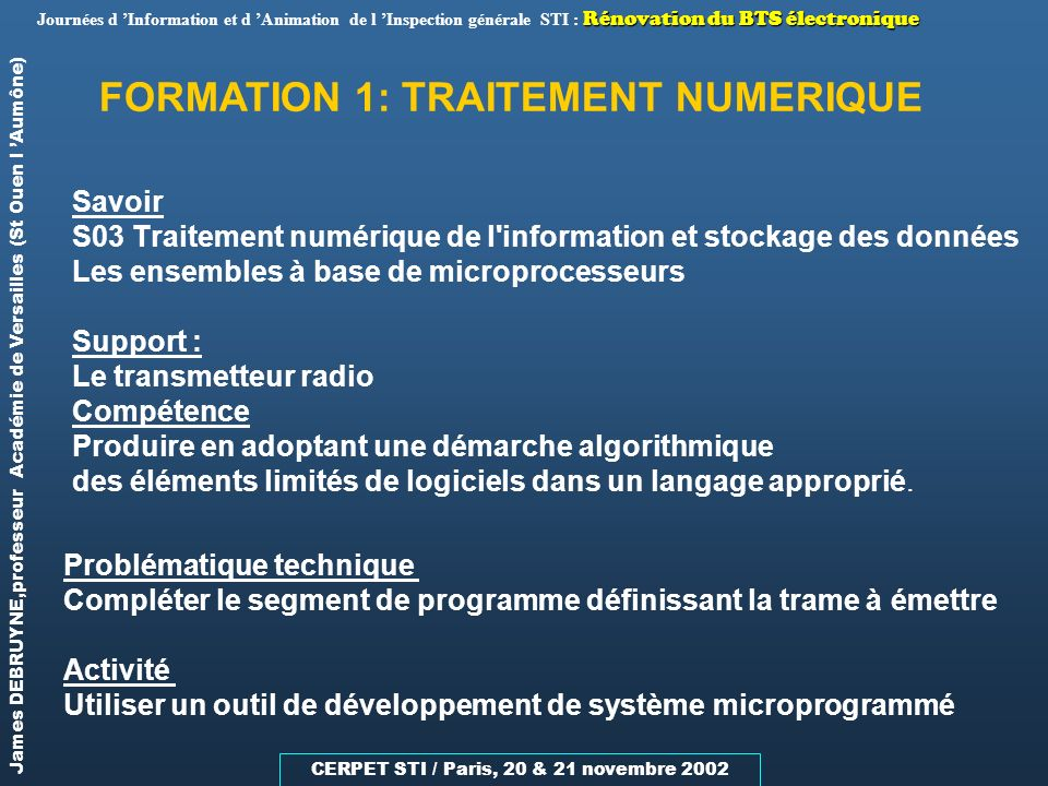 CERPET STI / Paris, 20 & 21 novembre 2002 James DEBRUYNE,professeur Académie de Versailles (St Ouen l Aumône) Rénovation du BTS électronique Journées