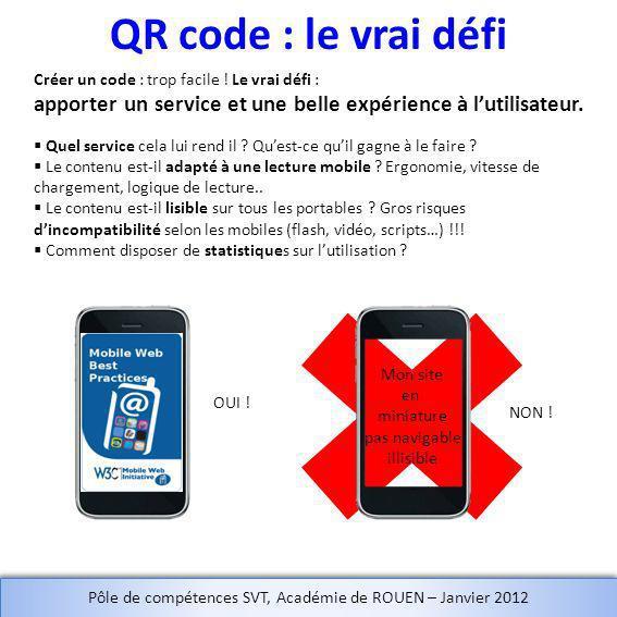QR code : le vrai défi Créer un code : trop facile ! Le vrai défi : apporter un service et une belle expérience à lutilisateur. Quel service cela lui