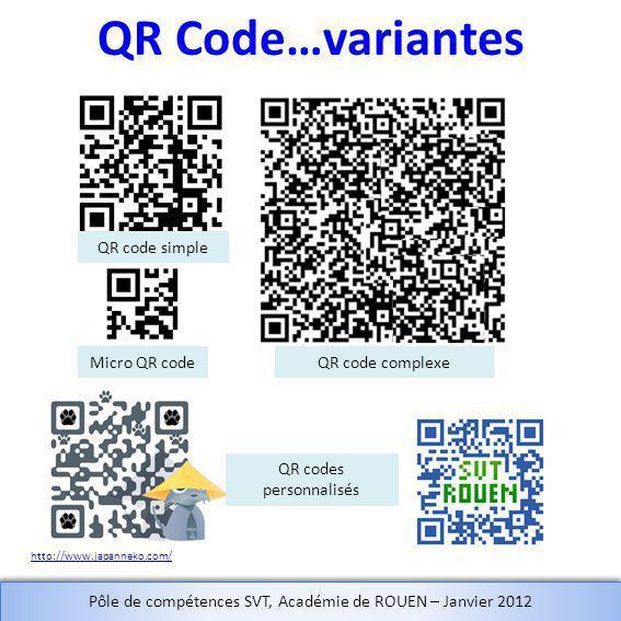 QR Code…variantes QR code simple QR code complexe QR codes personnalisés http://www.japanneko.com/ Micro QR code Pôle de compétences SVT, Académie de ROUEN – Janvier 2012