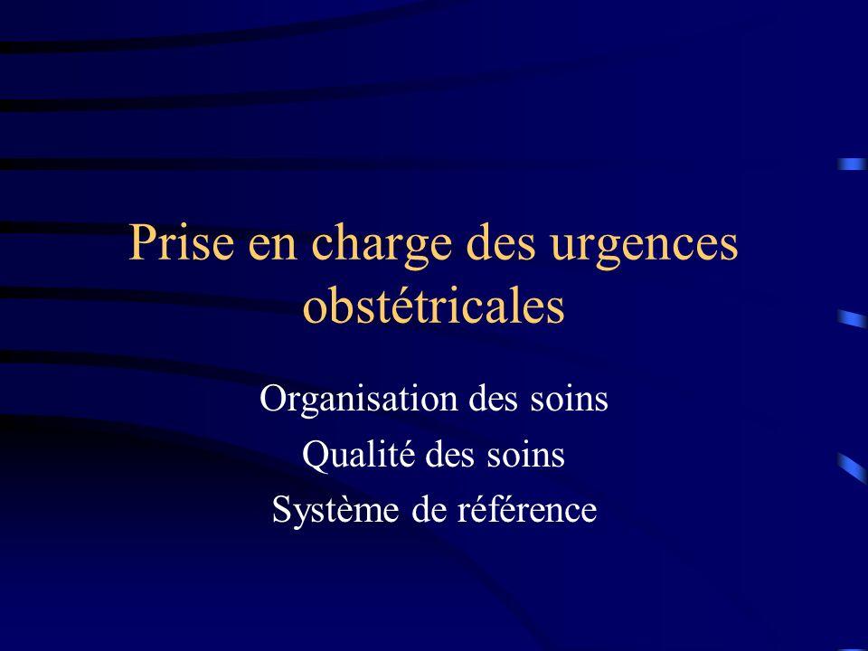 Prise en charge des urgences obstétricales Organisation des soins Qualité des soins Système de référence
