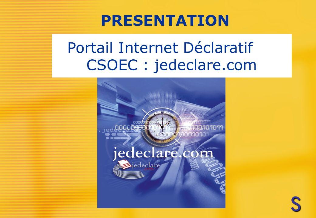 Portail Internet Déclaratif du CSOEC : jedeclare.com PRESENTATION SSSS