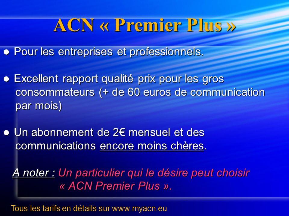 ACN « Premier Plus » Pour les entreprises et professionnels. Pour les entreprises et professionnels. Excellent rapport qualité prix pour les gros Exce