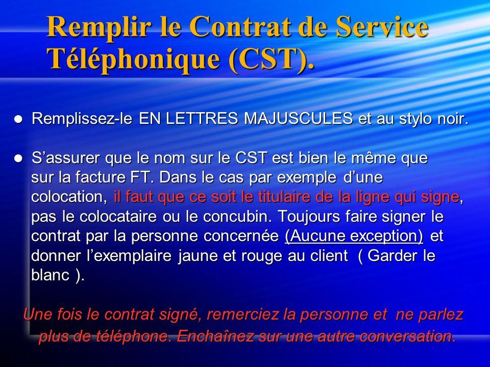 Remplir le Contrat de Service Téléphonique (CST). Remplissez-le EN LETTRES MAJUSCULES et au stylo noir. Remplissez-le EN LETTRES MAJUSCULES et au styl