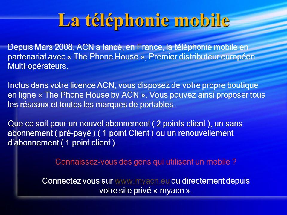 La téléphonie mobile Depuis Mars 2008, ACN a lancé, en France, la téléphonie mobile en partenariat avec « The Phone House », Premier distributeur euro