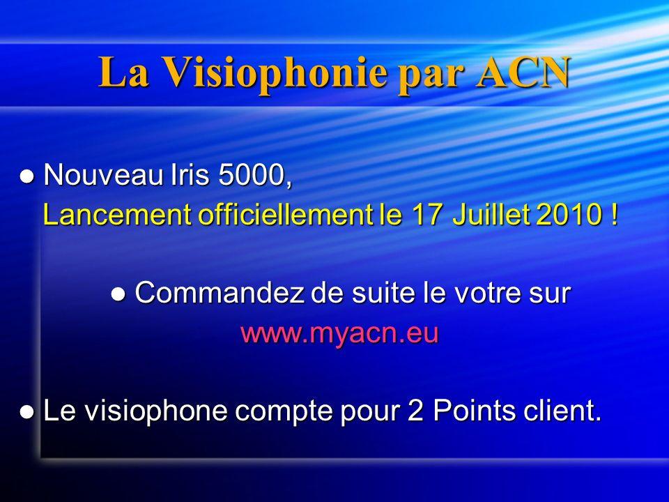 La Visiophonie par ACN Nouveau Iris 5000, Nouveau Iris 5000, Lancement officiellement le 17 Juillet 2010 ! Lancement officiellement le 17 Juillet 2010