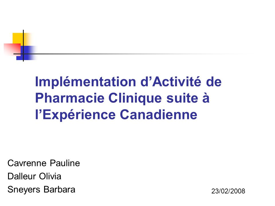 Implémentation dActivité de Pharmacie Clinique suite à lExpérience Canadienne Cavrenne Pauline Dalleur Olivia Sneyers Barbara 23/02/2008