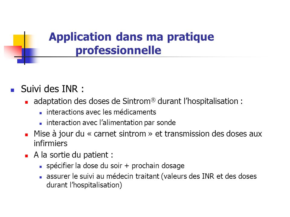 Suivi des INR : adaptation des doses de Sintrom ® durant lhospitalisation : interactions avec les médicaments interaction avec lalimentation par sonde