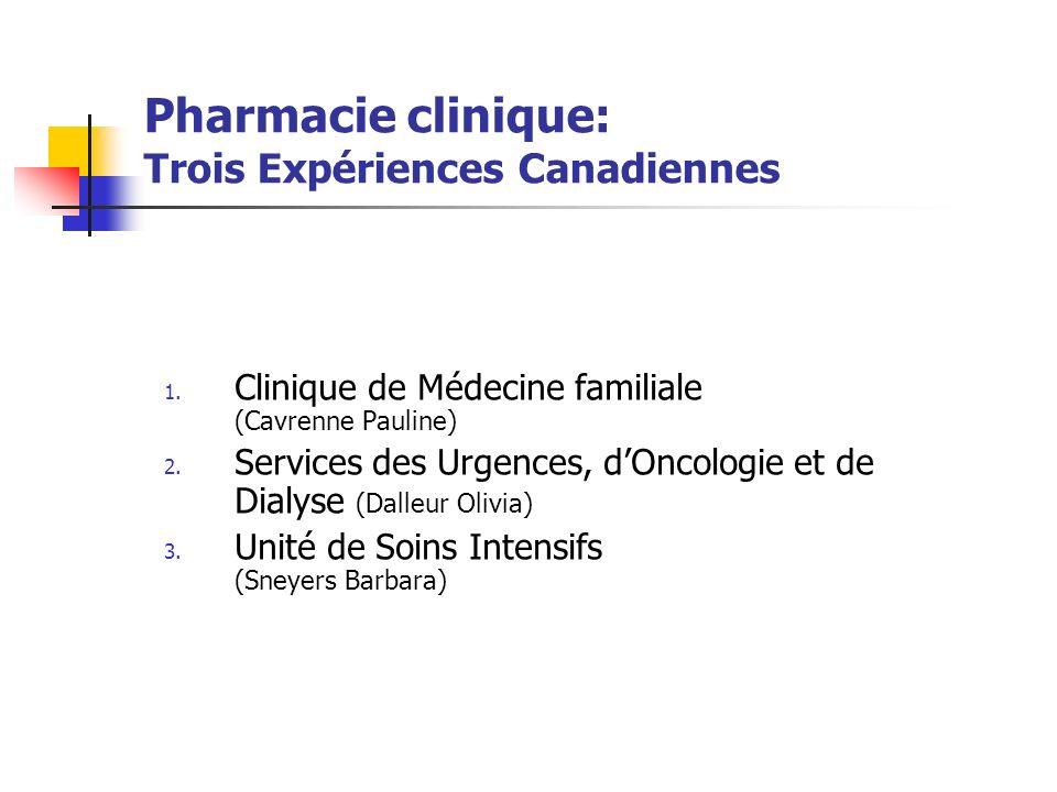 Pharmacie clinique: Trois Expériences Canadiennes 1. Clinique de Médecine familiale (Cavrenne Pauline) 2. Services des Urgences, dOncologie et de Dial