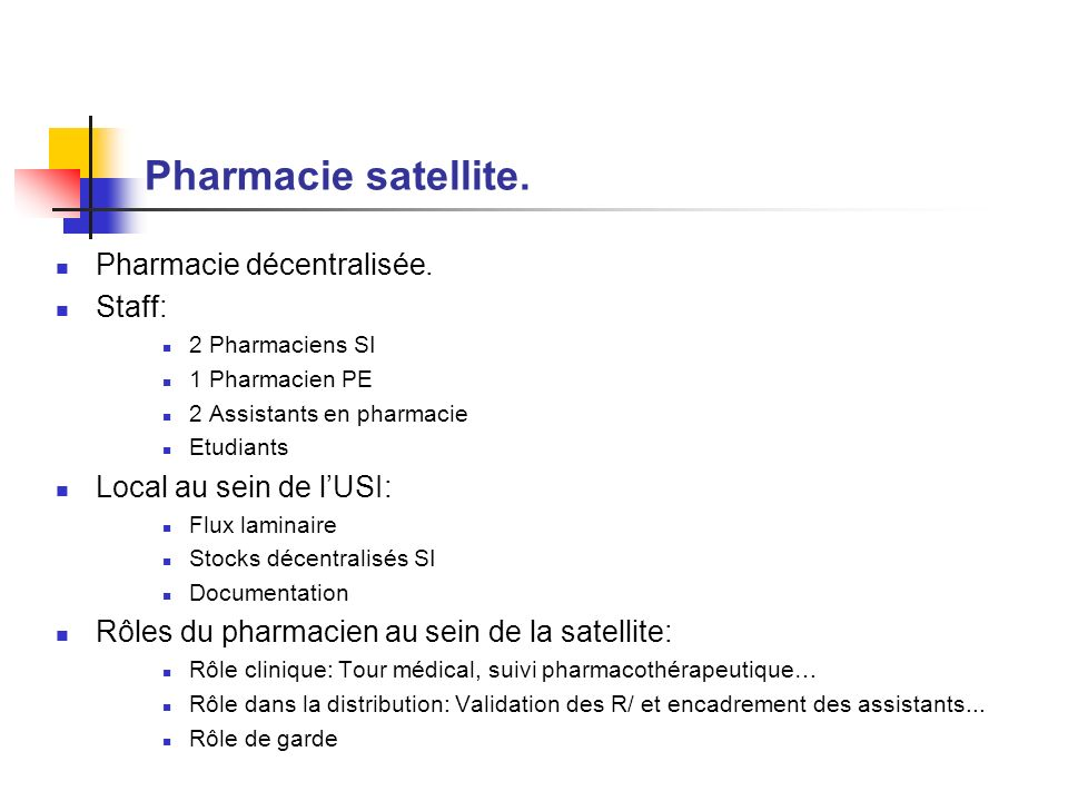 Pharmacie satellite. Pharmacie décentralisée. Staff: 2 Pharmaciens SI 1 Pharmacien PE 2 Assistants en pharmacie Etudiants Local au sein de lUSI: Flux