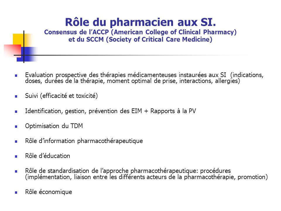 Rôle du pharmacien aux SI. Consensus de lACCP (American College of Clinical Pharmacy) et du SCCM (Society of Critical Care Medicine) Evaluation prospe