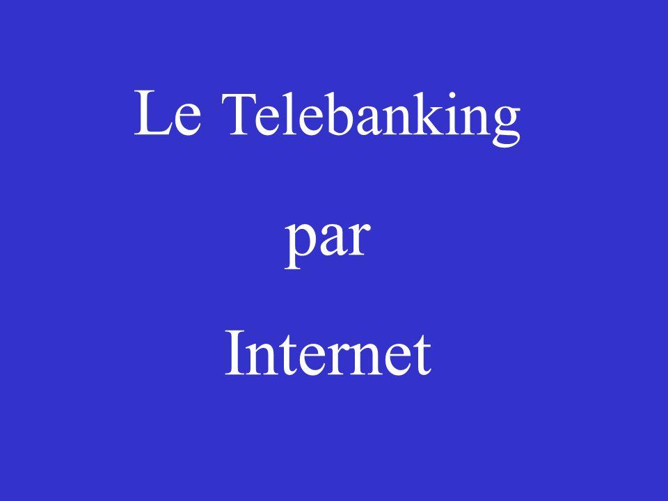 Le Telebanking par Internet