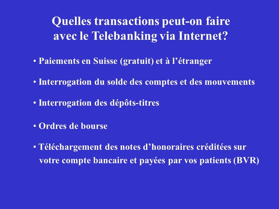 Quelles transactions peut-on faire avec le Telebanking via Internet? Paiements en Suisse (gratuit) et à létranger Interrogation du solde des comptes e
