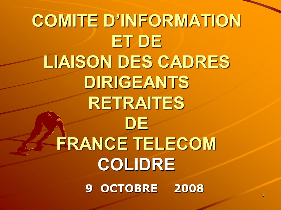 1 COMITE DINFORMATION ET DE LIAISON DES CADRES DIRIGEANTS RETRAITES DE FRANCE TELECOM COLIDRE 9 OCTOBRE 2008 9 OCTOBRE 2008