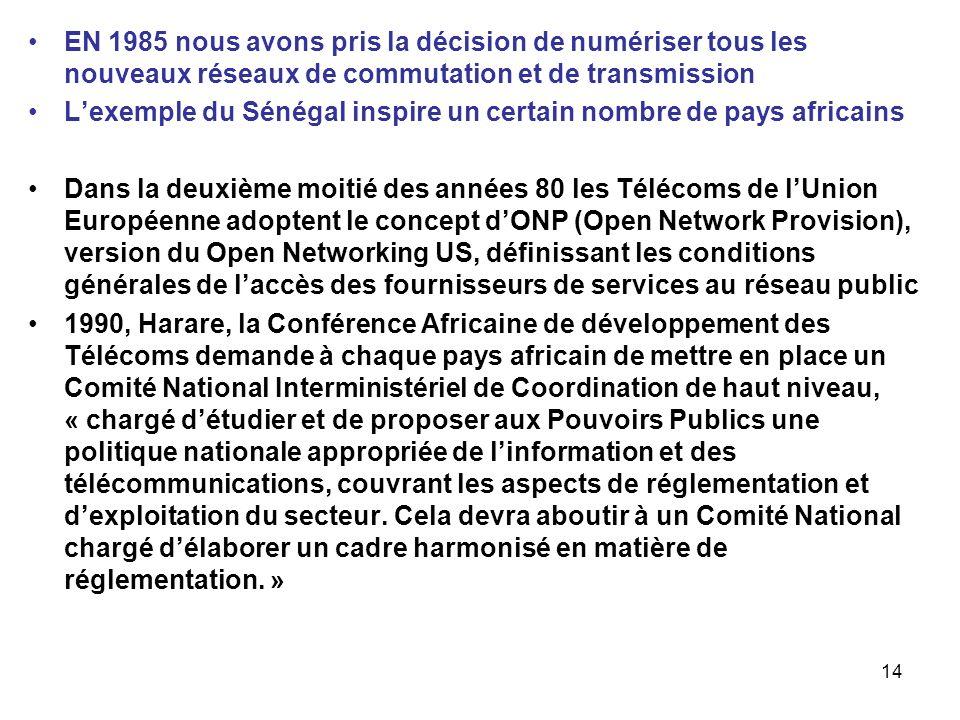 14 EN 1985 nous avons pris la décision de numériser tous les nouveaux réseaux de commutation et de transmission Lexemple du Sénégal inspire un certain