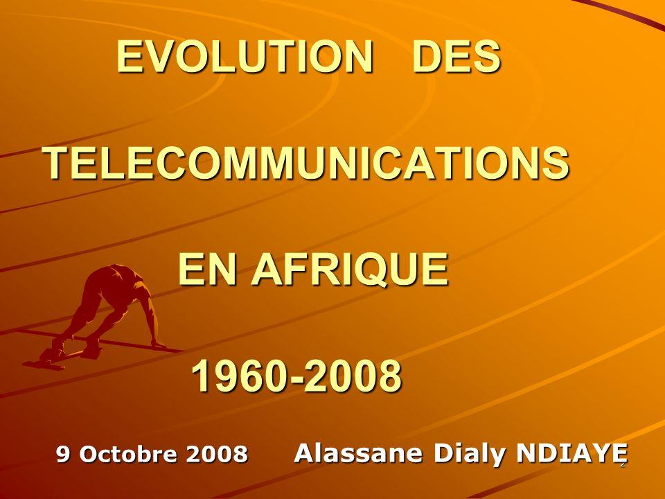 2 EVOLUTION DES TELECOMMUNICATIONS EN AFRIQUE 1960-2008 EVOLUTION DES TELECOMMUNICATIONS EN AFRIQUE 1960-2008 9 Octobre 2008 Alassane Dialy NDIAYE 9 O