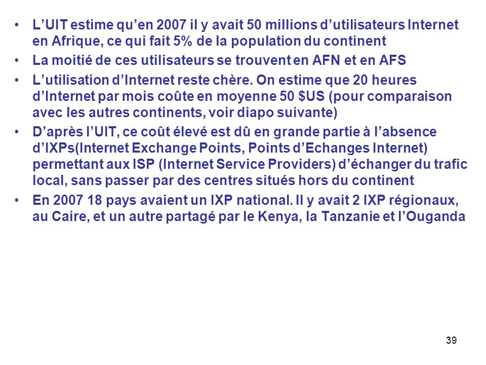 39 LUIT estime quen 2007 il y avait 50 millions dutilisateurs Internet en Afrique, ce qui fait 5% de la population du continent La moitié de ces utili
