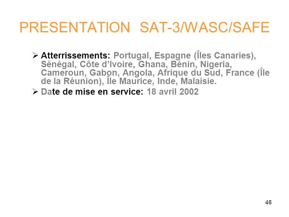 46 PRESENTATION SAT-3/WASC/SAFE Atterrissements: Portugal, Espagne (Îles Canaries), Sénégal, Côte dIvoire, Ghana, Bénin, Nigeria, Cameroun, Gabon, Ang