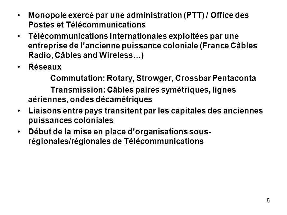 5 Monopole exercé par une administration (PTT) / Office des Postes et Télécommunications Télécommunications Internationales exploitées par une entrepr