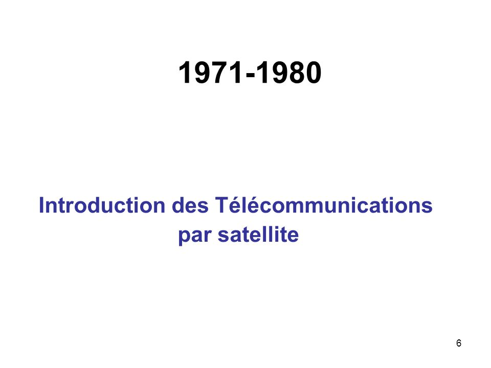 6 1971-1980 Introduction des Télécommunications par satellite