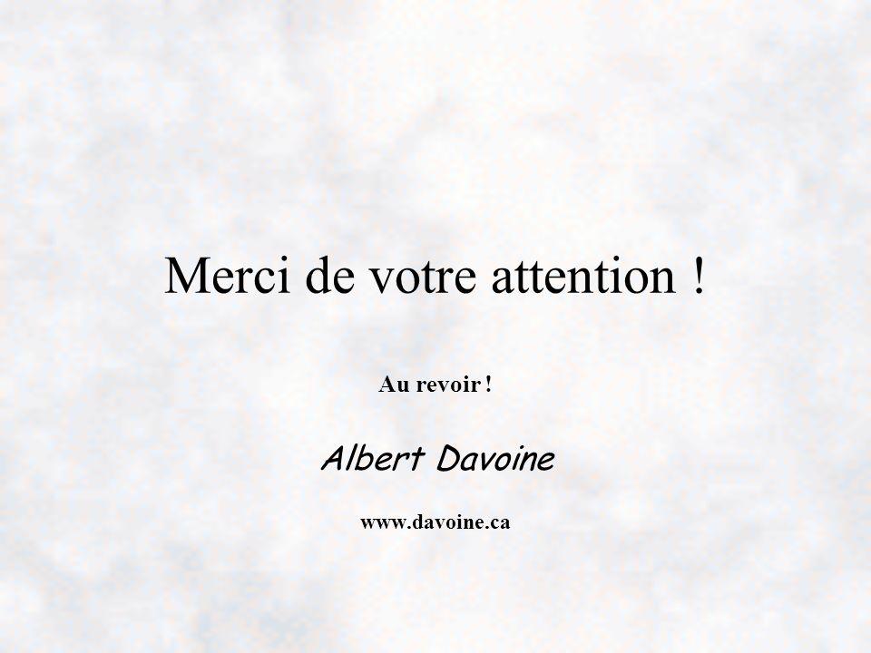 Merci de votre attention ! Au revoir ! Albert Davoine www.davoine.ca