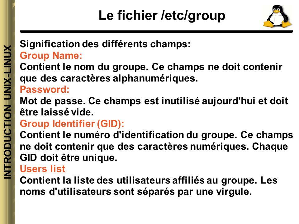 INTRODUCTION UNIX-LINUX Le fichier /etc/group Exemple: compta::512:gigi,al,steph